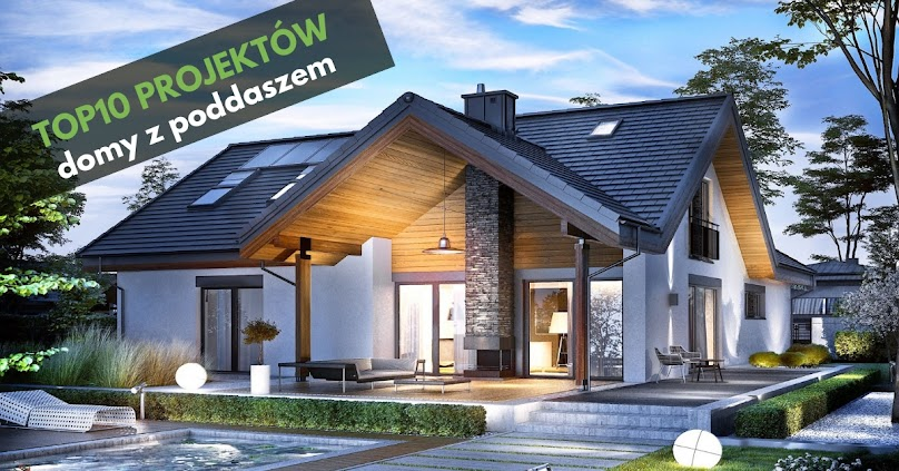 TOP10. Najpopularniejsze projekty domów z poddaszem