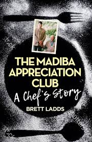 'The Madiba Appreciation Club: A Chef's Story' by Brett Ladds