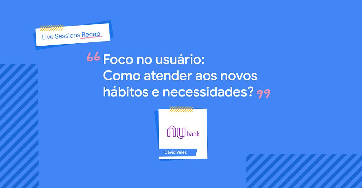 Título do post: Foco no usuário: como atender aos novos hábitos e necessidades, com David Vélez, do Nubank
