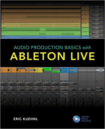 Audio Production Basics with Ableton Live by Eric Kuehnl