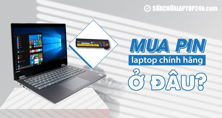 Mua pin laptop chính hãng ở đâu?