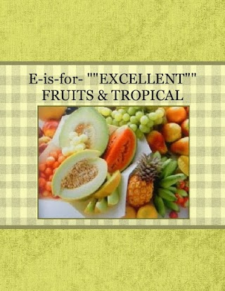 "E-is-for- """"EXCELLENT"""" FRUITS & TROPICAL"