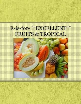 """E-is-for- """"""""EXCELLENT"""""""" FRUITS & TROPICAL"""