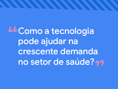 Título do post: como a tecnologia pode ajudar na crescente demanda no setor da saúde