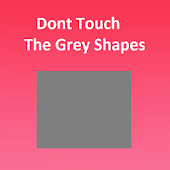 Don't Touch The Grey Shapes