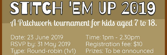 STITCH 'EM UP 2019 — A Patchwork Tournament For Kids Aged 7 to 18