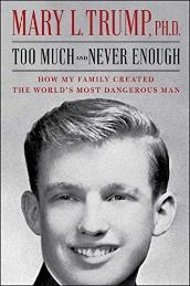 Book Cover of Mary L. Trump Ph.D. - Too Much and Never Enough: How My Family Created the World's Most Dangerous Man