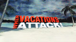 When Vacations Attack thumbnail