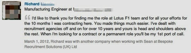 """Photo: Recommendation for Sean Durrant from Richard a Manufacturing Engineer.  I placed Richard into the Formula One sector with one of the Race Teams.  Richard said – """"I'd like to thank you for finding the role at Lotus F1 team and for all your efforts for the 10 months I was contracting here.  You made things much easier.  I've dealt with recruitment agencies off and on for over 10 years and yours is head and shoulders above the rest.  When I'm looking for a contract or a permanent role you'll be my first port of call"""""""