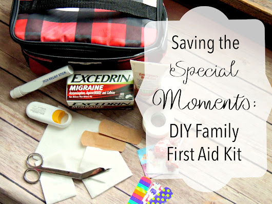 Saving the Special Moments: DIY Family First Aid Kit