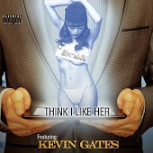 Think I Like Her (feat. Kevin Gates)