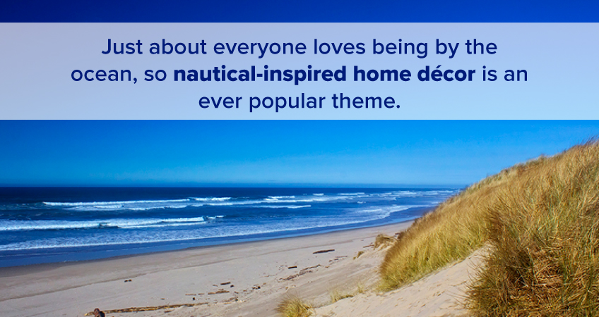 Nautical-inspired home decor is always popular.