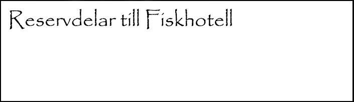Reservdelar Fiskhotell