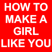How To Make A Girl Like You