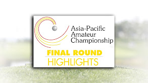 Asia-Pacific Amateur Championship Final Round Highlights thumbnail