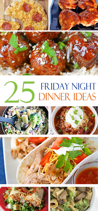 25Friday Night Dinner Ideas