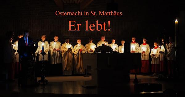 Er lebt! Osternacht in St. Matthäus