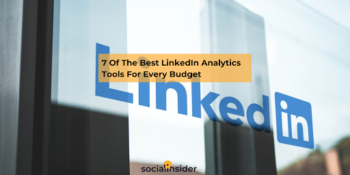 7 Of The Best LinkedIn Analytics Tools For Every Budget