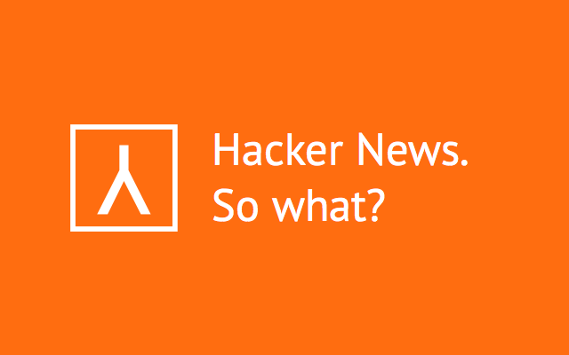 Hacker News. So What?