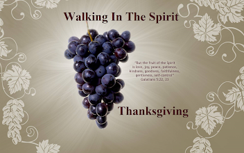 Photo: Walking In The Spirit  ''The Fruit Of The Spirit Is Love, Joy, Peace, Patience, Kindness, Goodness, Faithfulness, Gentleness, Self-Control'' Galatians 5:22-23 ESV  Galatians 5 ESV; https://www.biblegateway.com/passage/?version=ESV&search=Galatians%205  Audio; https://www.biblegateway.com/audio/mclean/esv/Gal.5  Thanksgiving  Thanksgiving Day ~ Thursday, November 26, 2015  The Mysteries Of God  Thanksgiving  Our Future With God  Thanksgiving ~ Heaven: Our Future With God ~ Series: The Mysteries Of God http://primitivebaptists.blogspot.com/search/label/Thanksgiving%20~%20Heaven%20~%20Our%20Future%20With%20God%20~%20Series%20~%20The%20Mysteries%20Of%20God