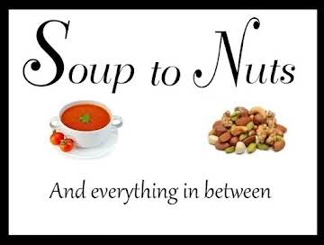 Soup to Nuts and Everything In Between