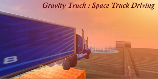Gravity Truck Space Truck Driving
