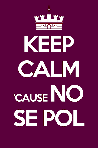 Keep Calm 'Cause No Se Pol