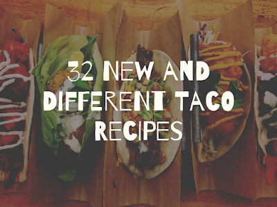 32 New and Different Taco Recipes