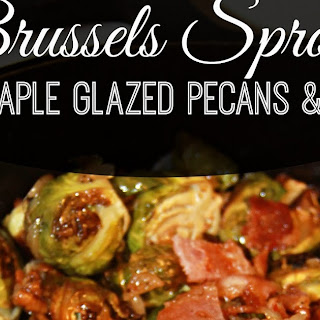 Roasted Brussels Sprouts with Maple Glazed Pecans and Bacon.