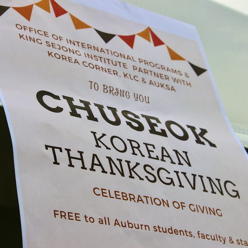 Image of a flyer announcing:  Office of International Programs & King Sejong Institute Partner with Korea Corner, KLC & AUKSA .. to bring you … Chuseok Korean Thanksgiving celebration of giving … Free to all Auburn students, faculty and staff