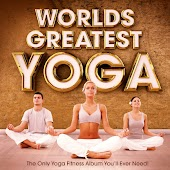 World's Greatest Yoga - The Only Yoga Fitness Album You'll Ever Need