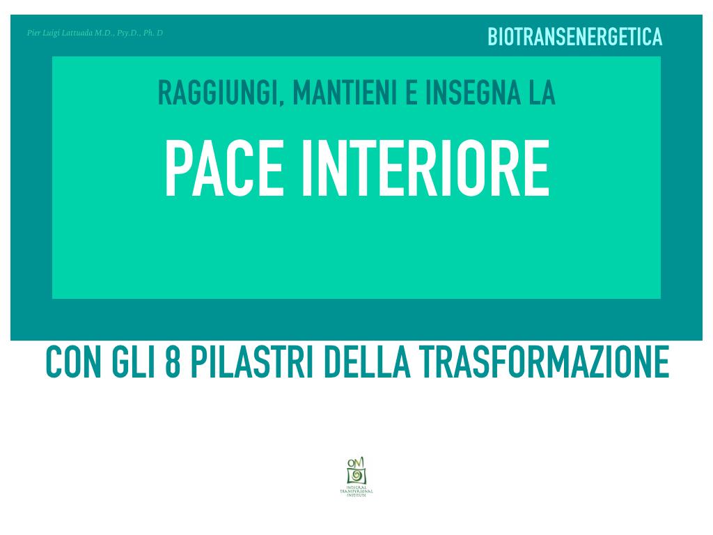 Raggiungi e Mantieni la Pace Interiore con il dott. pier Luigi Lattuada e la Biotransenergetica.  Gli otto Pilastri della Trasformazione nel Counseling transpersonale.