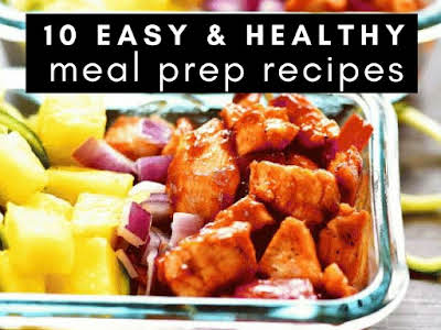 10 Easy and Healthy Meal Prep Recipes