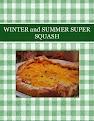 WINTER and SUMMER   SUPER  SQUASH