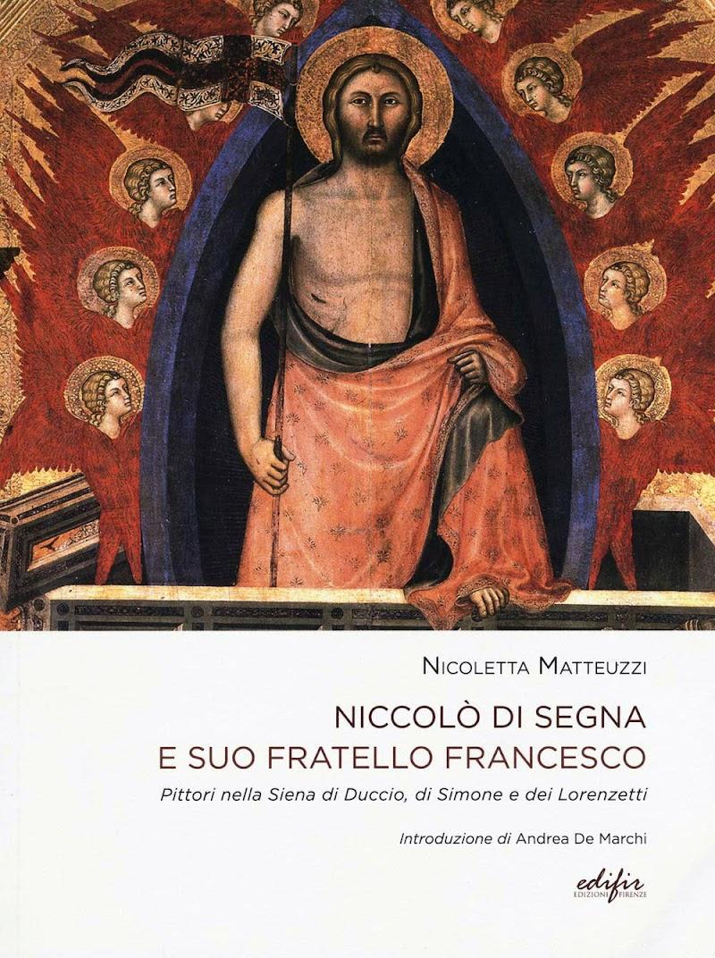 Nicoletta Matteuzzi, Niccolò di Segna e suo fratello Francesco. Pittori nella Siena di Duccio, di Simone e dei Lorenzetti, EDIFIR 2019