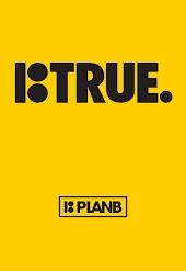 True: Plan B