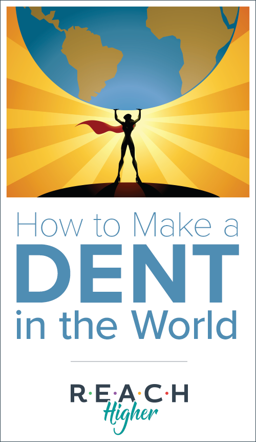 How to Make a Dent in the World
