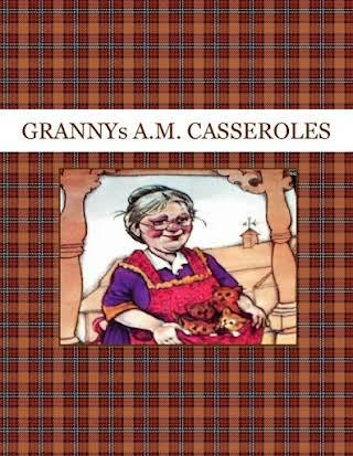 GRANNYs A.M.  CASSEROLES