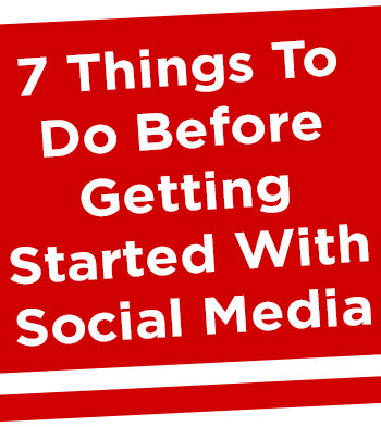 7 Things To Do Before Getting Started With Social Media