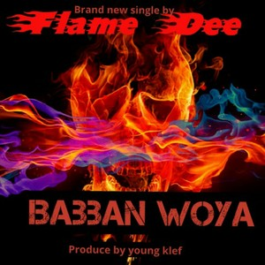 Flame dee-Babban woya Upload Your Music Free