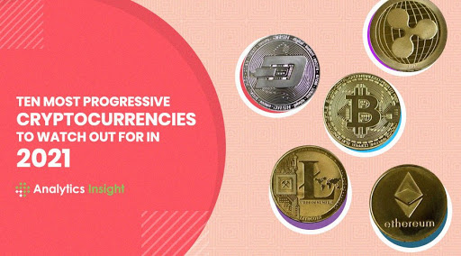 Ten Most Progressive Cryptocurrencies to Watch Out for in 2021