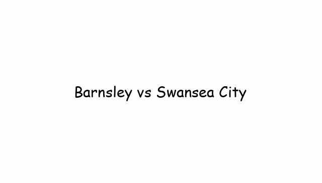 Barnsley vs Swansea City