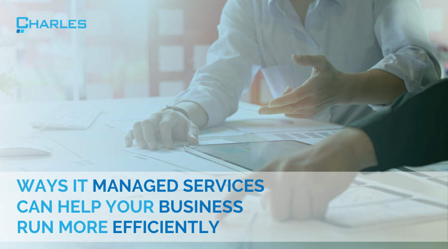 Ways IT Managed Services Can Help Your Business Run More Efficiently