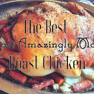 The Best, Most Amazingly Moist Roast Chicken.