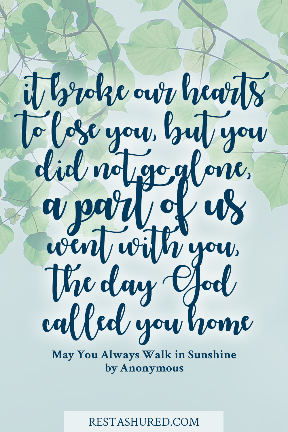 Quote stating, it broke our hearts to lose you, but you did not go alone, a part of us went with you, the day God called you home.