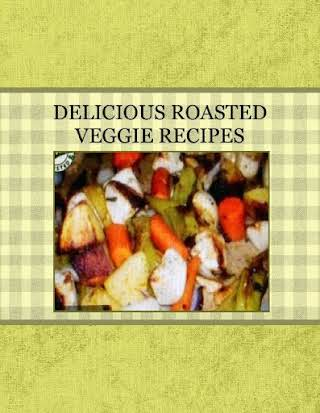 DELICIOUS ROASTED VEGGIE  RECIPES
