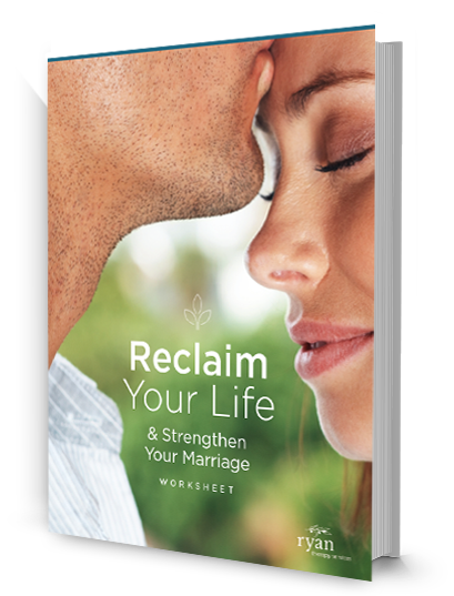 How to Reclaim Your Life and Strengthen Your Marriage –Ryan Therapy