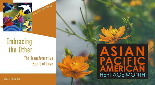 Asian Pacific American Heritage Month: Embracing the Other