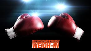 Lomachenko vs. Pedraza Weigh-In thumbnail