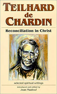 TEILHARD DE CHARDIN RECONCILIATION IN CHRIST